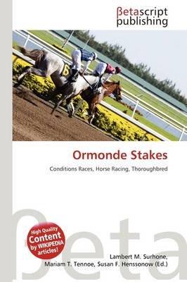 Ormonde Stakes (Paperback): Lambert M. Surhone, Mariam T. Tennoe, Susan F. Henssonow