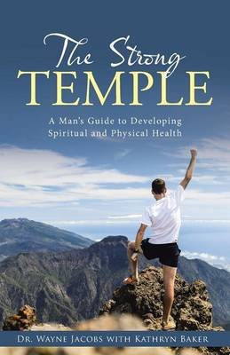 The Strong Temple - A Man's Guide to Developing Spiritual and Physical Health (Paperback): Dr Wayne Jacobs