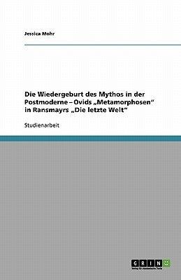 "Die Wiedergeburt Des Mythos in Der Postmoderne - Ovids Metamorphosen"" in Ransmayrs Die Letzte Welt"" (German, Paperback):..."