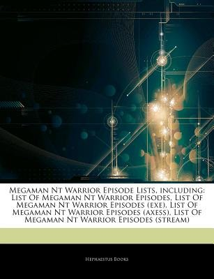 Articles on Megaman NT Warrior Episode Lists, Including - List of Megaman NT Warrior Episodes, List of Megaman NT Warrior...