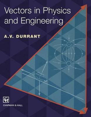 Vectors in Physics and Engineering (Paperback, Softcover reprint of the original 1st ed. 1996): A.V. Durrant