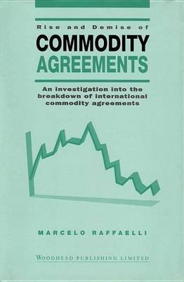 Rise and Demise of Commodity Agreements (Electronic book text): Marcelo Raffaelli