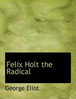 Felix Holt the Radical (Hardcover): George Eliot
