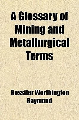 A Glossary of Mining and Metallurgical Terms (Paperback): Rossiter Worthington Raymond