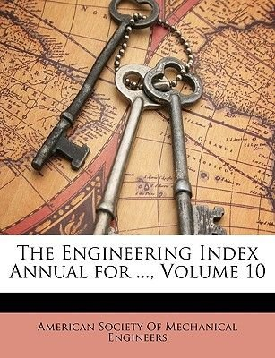 The Engineering Index Annual for ..., Volume 10 (German, Paperback): Society Of Mechanical Engineers American Society of...