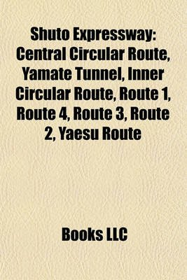 Shuto Expressway - Central Circular Route, Yamate Tunnel, Inner Circular Route, Route 1, Route 4, Route 3, Route 2, Yaesu Route...
