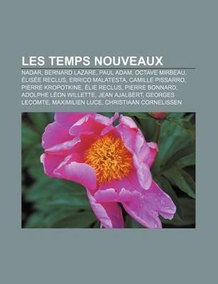 Les Temps Nouveaux - Nadar, Bernard Lazare, Paul Adam, Octave Mirbeau, Elisee Reclus, Errico Malatesta, Camille Pissarro,...