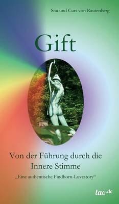 Gift - Von Der Fuhrung Durch Die Innere Stimme (German, Hardcover): Sita Und Curt Von Rautenberg