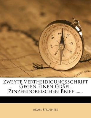 Zweyte Vertheidigungsschrift Gegen Einen Gr FL. Zinzendorfischen Brief ...... (English, German, Paperback): Adam Struensee