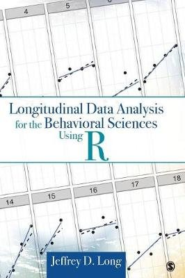 Longitudinal Data Analysis for the Behavioral Sciences Using R (Hardcover, New): Jeffrey D. Long