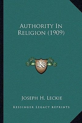 Authority in Religion (1909) (Paperback): Joseph H. Leckie