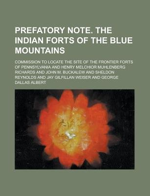 Prefatory Note. the Indian Forts of the Blue Mountains (Paperback): Commission To Pennsylvania