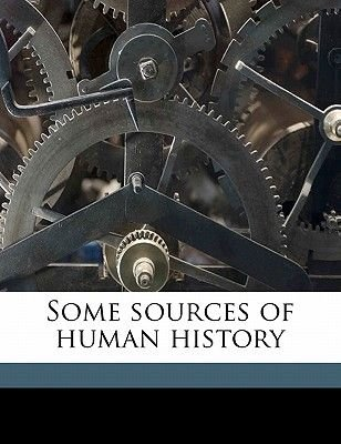 Some Sources of Human History (Paperback): W.M. Flinders Petrie