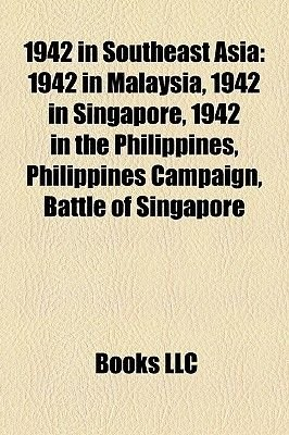 1942 in Southeast Asia - 1942 in Malaysia, 1942 in Singapore, 1942 in the Philippines, Philippines Campaign, Battle of...