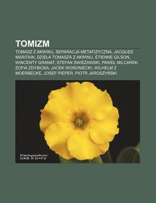 Tomizm - Tomasz Z Akwinu, Separacja Metafizyczna, Jacques Maritain, Dzie a Tomasza Z Akwinu, Etienne Gilson, Wincenty Granat, S...