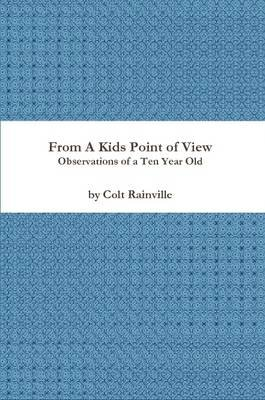 From a Kids Point of View (Paperback): Colt Rainville