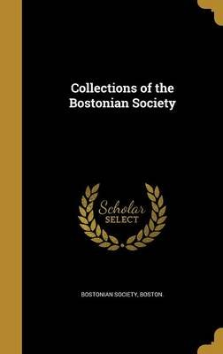 Collections of the Bostonian Society (Hardcover): Boston Bostonian Society
