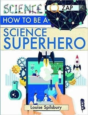 How To Be A Science Superhero (Paperback, Illustrated edition): Louise &. Richard Spilsbury