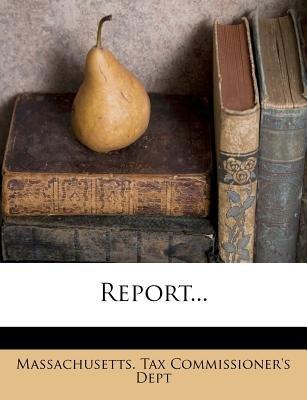 Report... (Paperback): Massachusetts Tax Commissioner's Dept