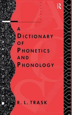 A Dictionary of Phonetics and Phonology (Hardcover): R. L Trask