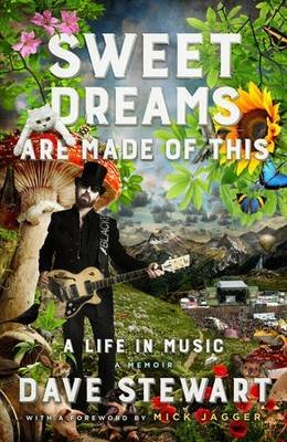 Sweet Dreams Are Made of This - A Life In Music (Hardcover): Dave Stewart