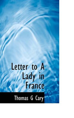 Letter to a Lady in France (Paperback): Thomas Greaves Cary