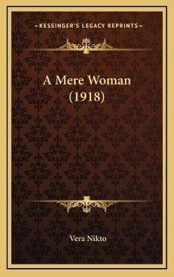 A Mere Woman (1918) (Hardcover): Vera Nikto
