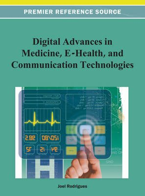 Digital Advances in Medicine, E-Health, and Communication Technologies (Electronic book text): Joel J. P. C. Rodrigues