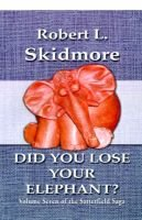 Did You Lose Your Elephant? (Hardcover): Robert L Skidmore