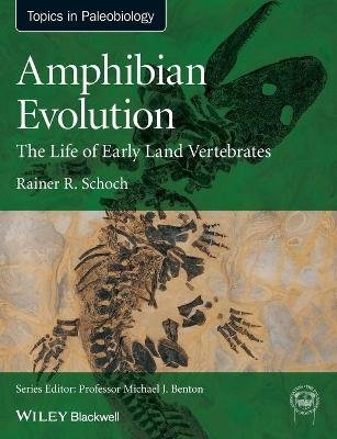 Amphibian Evolution - The Life of Early Land Vertebrates (Paperback): Rainer R. Schoch
