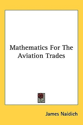 Mathematics for the Aviation Trades (Hardcover): James Naidich