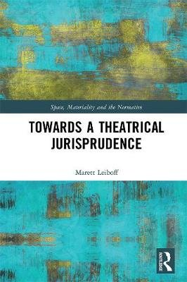 Towards a Theatrical Jurisprudence (Hardcover): Marett Leiboff