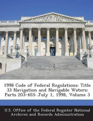 1998 Code of Federal Regulations - Title 33 Navigation and Navigable Waters: Parts 203-403: July 1, 1998, Volume 3 (Paperback):...