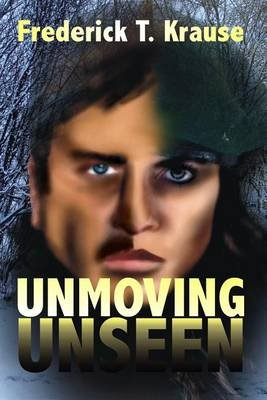 Unmoving Unseen (Electronic book text): Frederick Krause