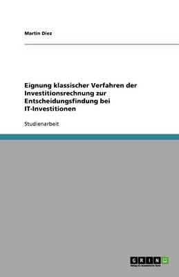 Eignung Klassischer Verfahren Der Investitionsrechnung Zur Entscheidungsfindung Bei It-Investitionen (German, Paperback):...