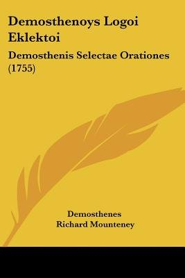 Demosthenoys Logoi Eklektoi - Demosthenis Selectae Orationes (1755) (English, Latin, Paperback): Demosthenes, Richard Mounteney