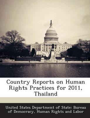 Country Reports on Human Rights Practices for 2011, Thailand (Paperback): United States Department of State Burea