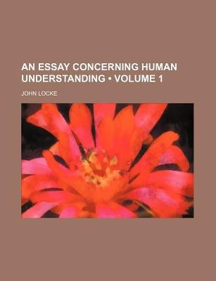An Essay Concerning Human Understanding (Volume 1) (Paperback): John Locke