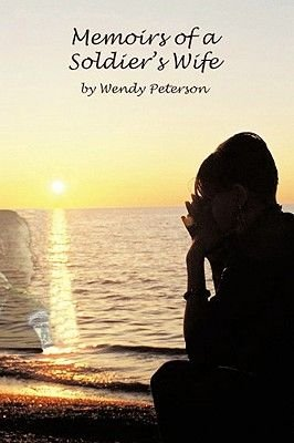 Memoirs of a Soldier's Wife (Paperback): Wendy D. Peterson