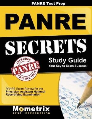 Panre Prep Review: Panre Secrets Study Guide - Panre Review for the Physician Assistant National Recertifying Examination...