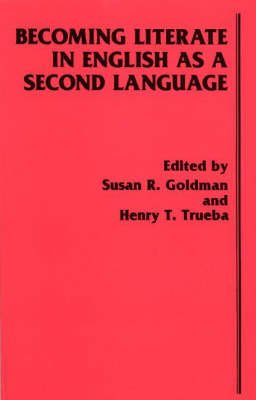Becoming Literate in English as a Second Language (Paperback, New ed): Susan R. Goldman, Henry T. Trueba