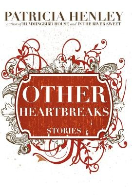 Other Heartbreaks - Stories (Hardcover): Patricia Henley