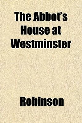 The Abbot's House at Westminster (Paperback): Robinson