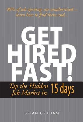 Get Hired Fast! - Tap The Hidden Job Market In 15 Days (Electronic book text, 2nd ed.): Brian Graham