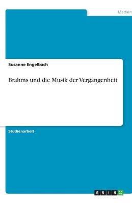 Brahms Und Die Musik Der Vergangenheit (German, Paperback): Susanne Engelbach