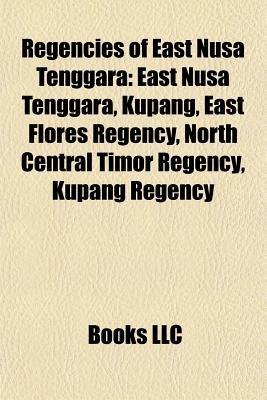 Regencies of East Nusa Tenggara - East Nusa Tenggara, Kupang, East Flores Regency, North Central Timor Regency, Kupang Regency...