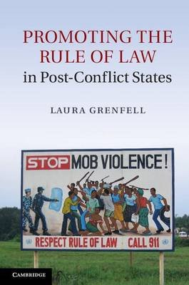 Promoting the Rule of Law in Post-Conflict States (Electronic book text): Laura Grenfell