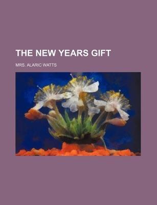 The New Years Gift (Paperback): Mrs. Alaric Watts