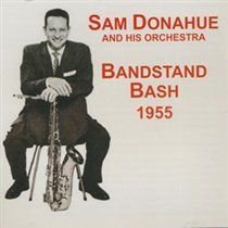 Sam Donahue And His Orchestra - Bandstand Bash 1955 (CD): Sam Donahue And His Orchestra