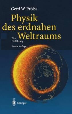 Physik Des Erdnahen Weltraums - Eine Einfuhrung (German, Hardcover, 2nd): Gerd Prvlss, Gerd W Prolss, Gerd Pr Lss